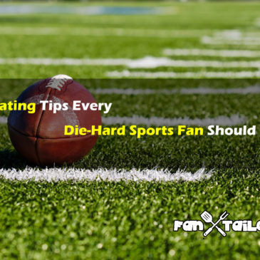 10 Tailgating Tips Every Die-Hard Sports Fan Should Follow.